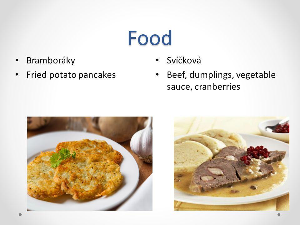 Food Svíčková Beef, dumplings, vegetable sauce, cranberries Bramboráky Fried potato pancakes