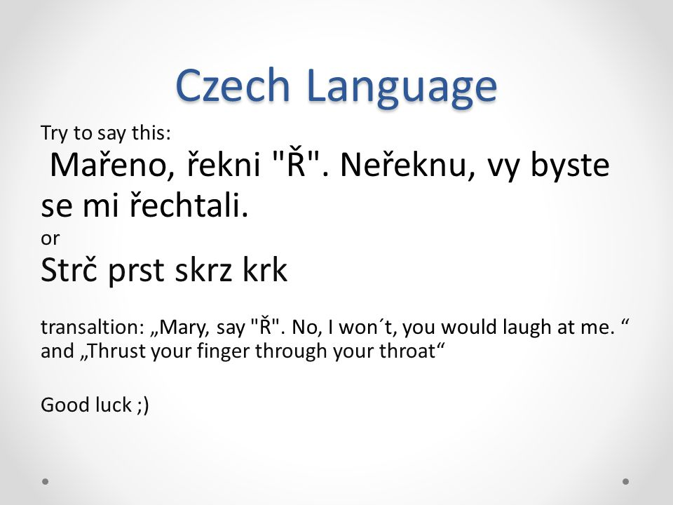 Czech Language Try to say this: Mařeno, řekni Ř .