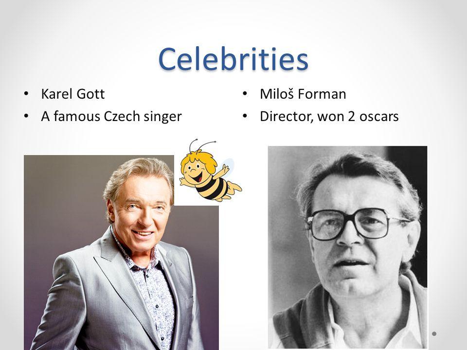 Celebrities Miloš Forman Director, won 2 oscars Karel Gott A famous Czech singer
