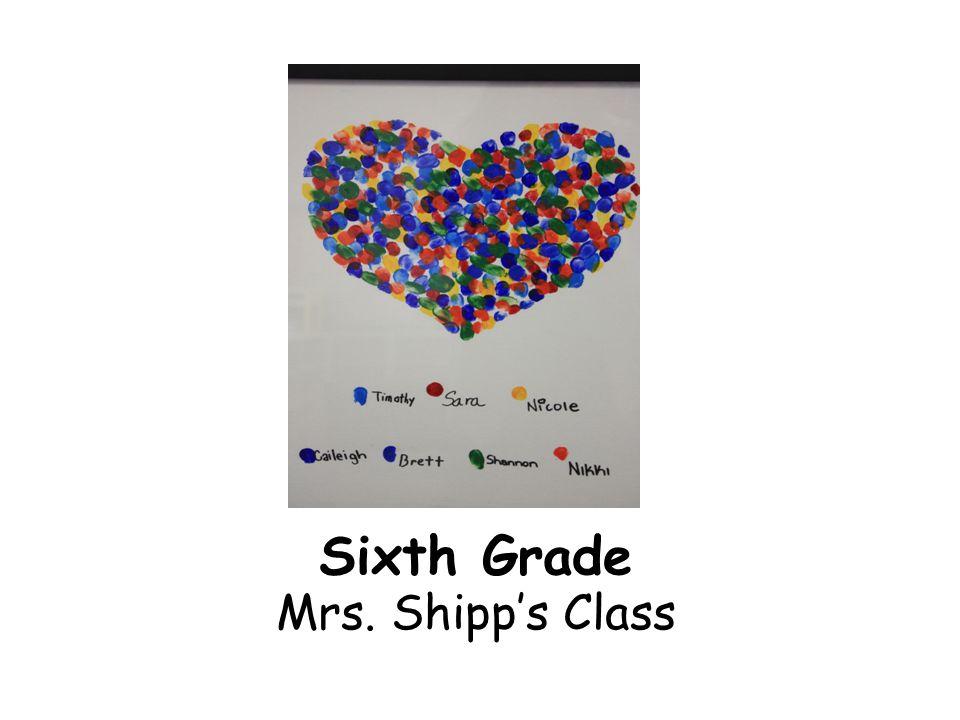 Sixth Grade Mrs. Shipp's Class