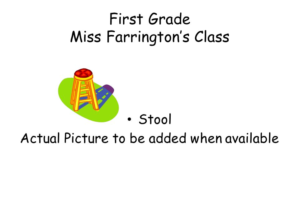 First Grade Miss Farrington's Class Stool Actual Picture to be added when available