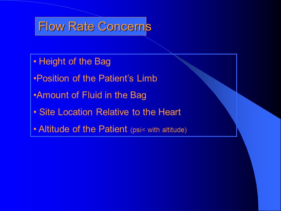 Flow Rate Concerns Height of the Bag Position of the Patient's Limb Amount of Fluid in the Bag Site Location Relative to the Heart Altitude of the Pat