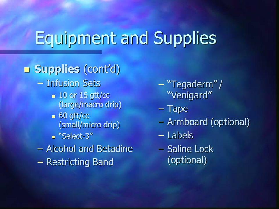 """Equipment and Supplies n Supplies (cont'd) –Infusion Sets n 10 or 15 gtt/cc (large/macro drip) n 60 gtt/cc (small/micro drip) n """"Select-3"""" –Alcohol an"""