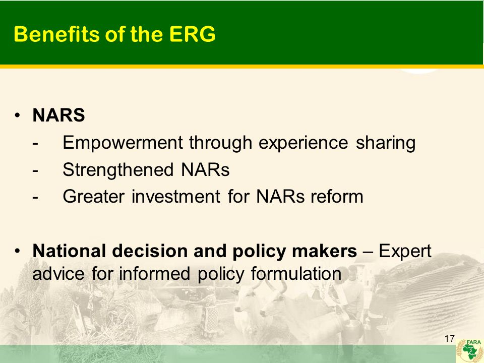 Benefits of the ERG NARS -Empowerment through experience sharing -Strengthened NARs -Greater investment for NARs reform National decision and policy m