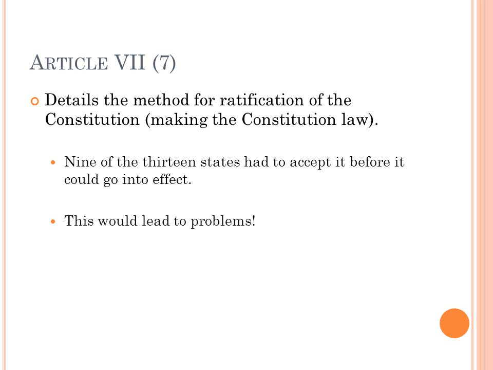 A RTICLE VII (7) Details the method for ratification of the Constitution (making the Constitution law).
