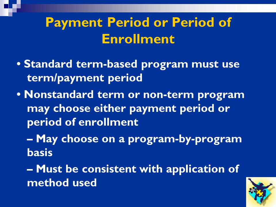 Payment Period or Period of Enrollment Standard term-based program must use term/payment period Nonstandard term or non-term program may choose either