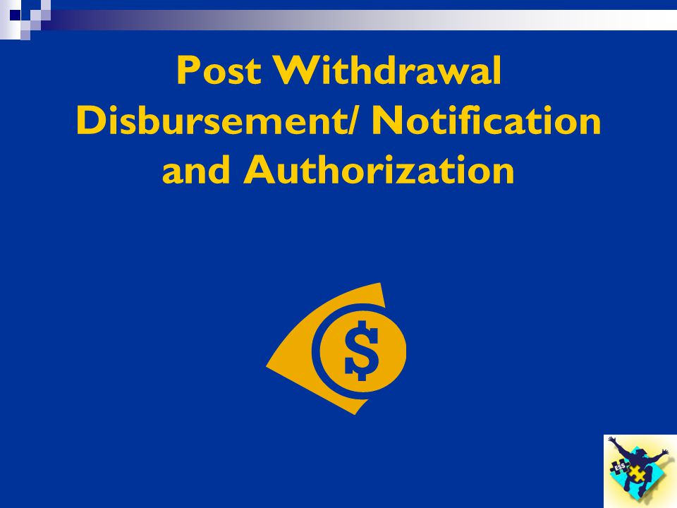 Post Withdrawal Disbursement/ Notification and Authorization