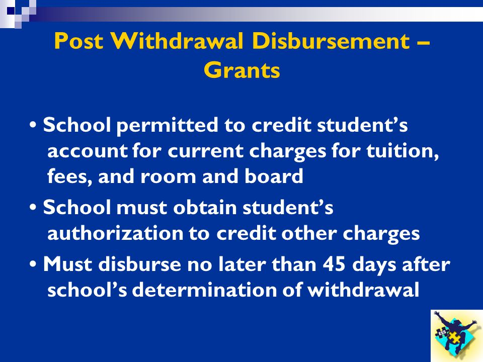 Post Withdrawal Disbursement – Grants School permitted to credit student's account for current charges for tuition, fees, and room and board School mu