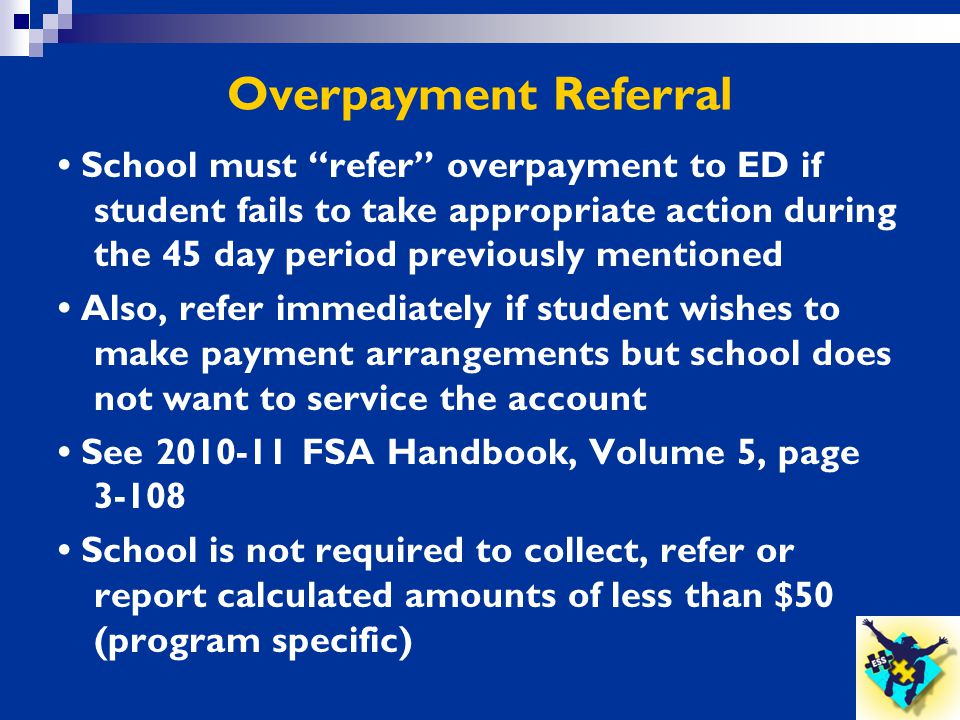 """Overpayment Referral School must """"refer"""" overpayment to ED if student fails to take appropriate action during the 45 day period previously mentioned A"""
