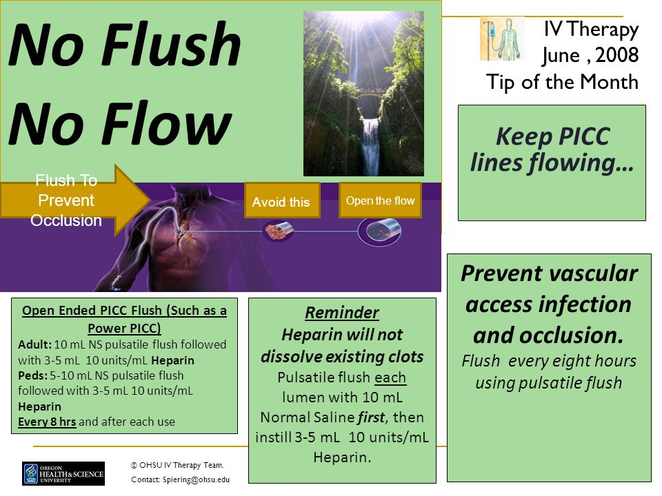 Keep PICC lines flowing… ~Flush~ No Flush No Flow Prevent vascular access infection and occlusion.
