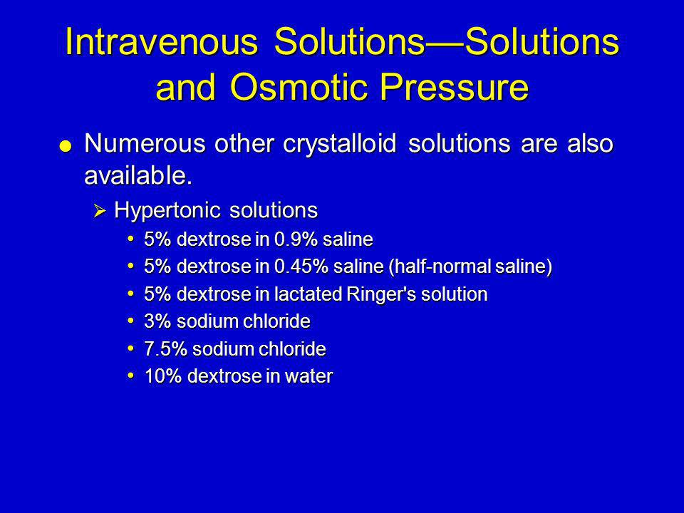 Intravenous Solutions—Solutions and Osmotic Pressure  Numerous other crystalloid solutions are also available.  Hypertonic solutions 5% dextrose in