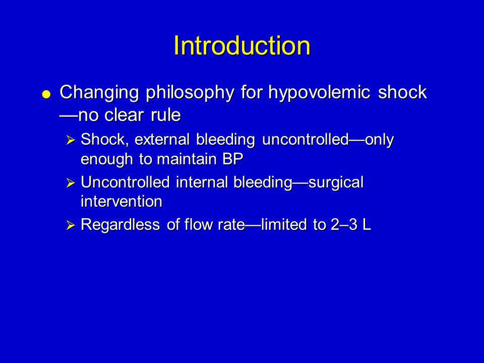 Introduction  Changing philosophy for hypovolemic shock —no clear rule  Shock, external bleeding uncontrolled—only enough to maintain BP  Uncontrol