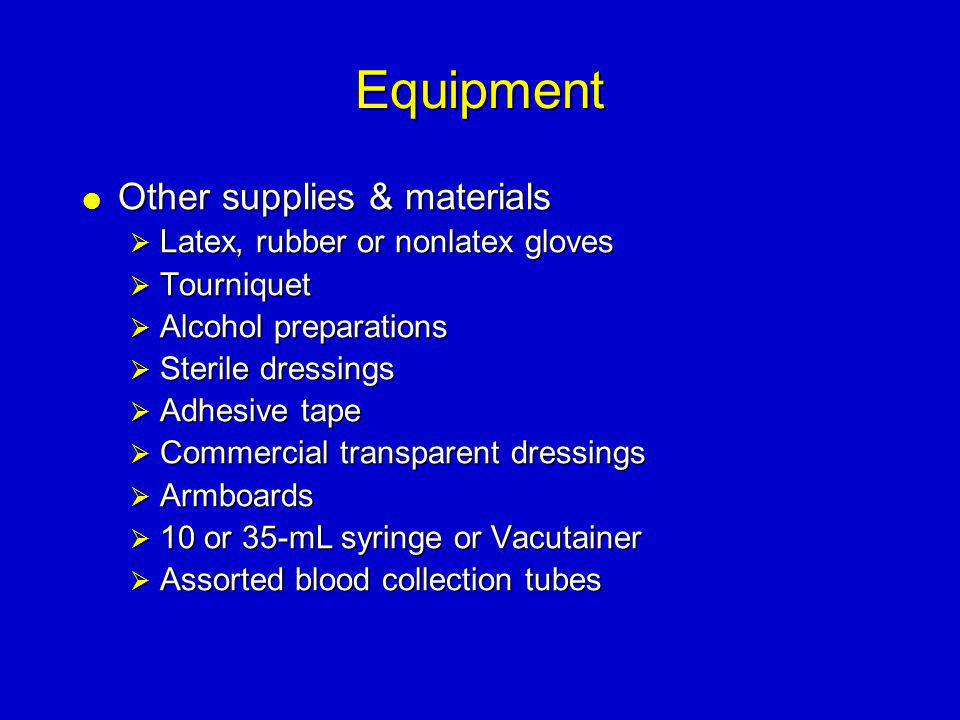 Equipment  Other supplies & materials  Latex, rubber or nonlatex gloves  Tourniquet  Alcohol preparations  Sterile dressings  Adhesive tape  Co