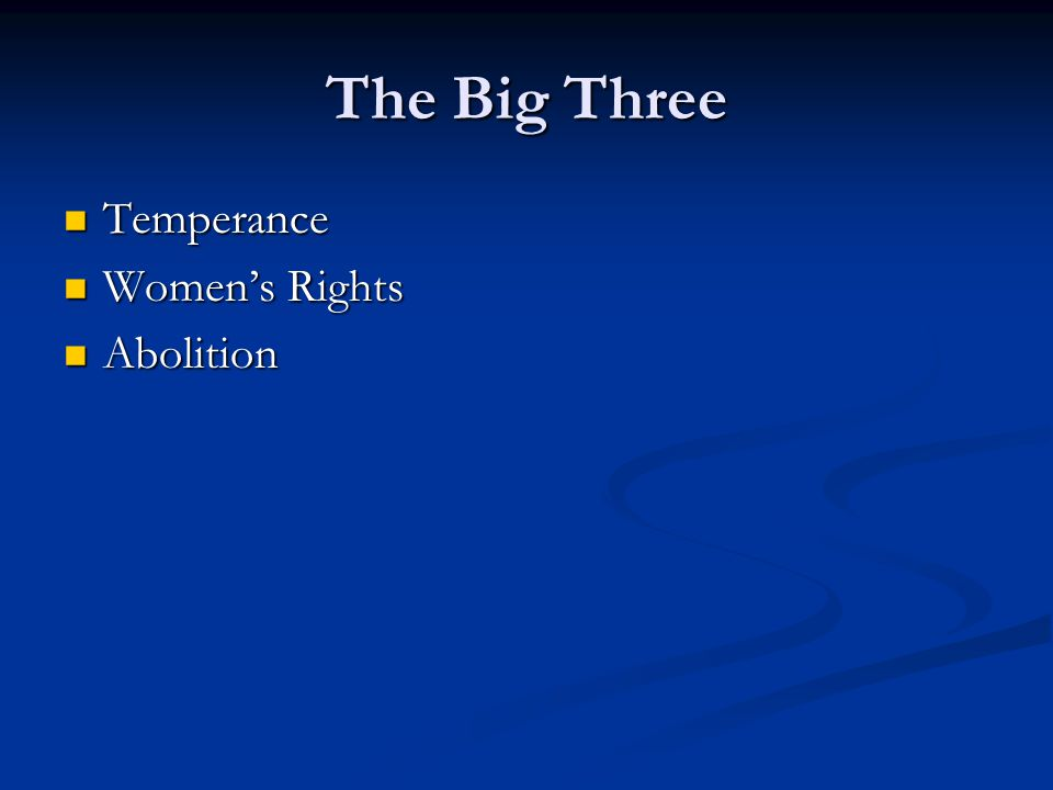 The Big Three Temperance Temperance Women's Rights Women's Rights Abolition Abolition