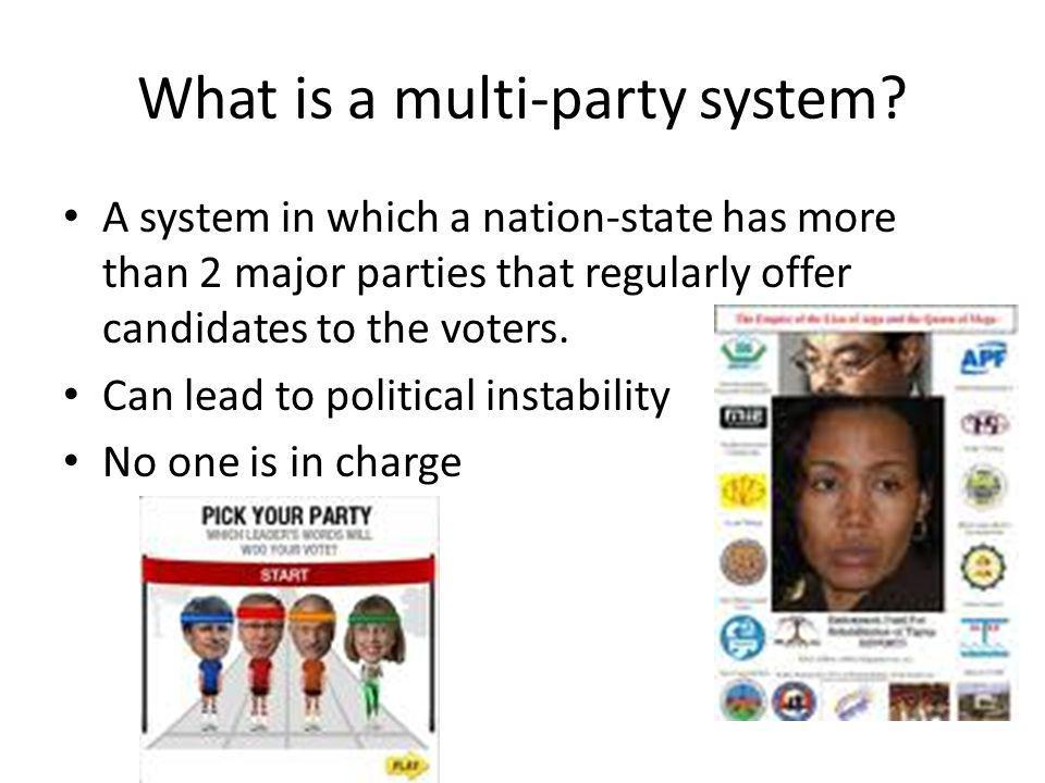 What is a multi-party system? A system in which a nation-state has more than 2 major parties that regularly offer candidates to the voters. Can lead t