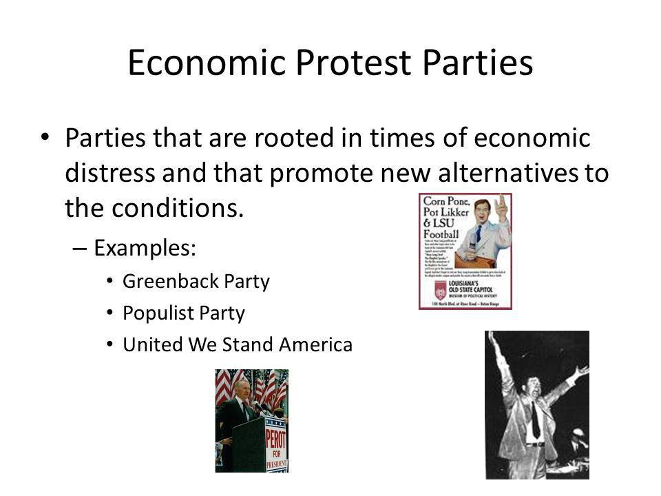 Economic Protest Parties Parties that are rooted in times of economic distress and that promote new alternatives to the conditions. – Examples: Greenb