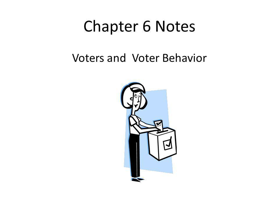 Chapter 6 Notes Voters and Voter Behavior