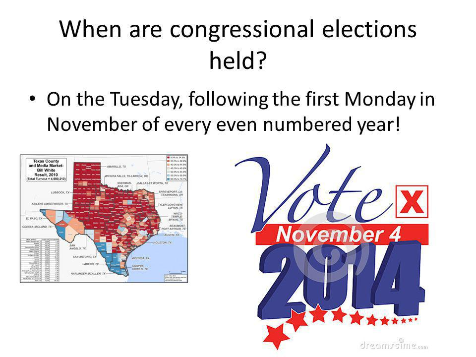 When are congressional elections held? On the Tuesday, following the first Monday in November of every even numbered year!