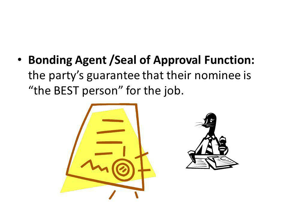 "Bonding Agent /Seal of Approval Function: the party's guarantee that their nominee is ""the BEST person"" for the job."