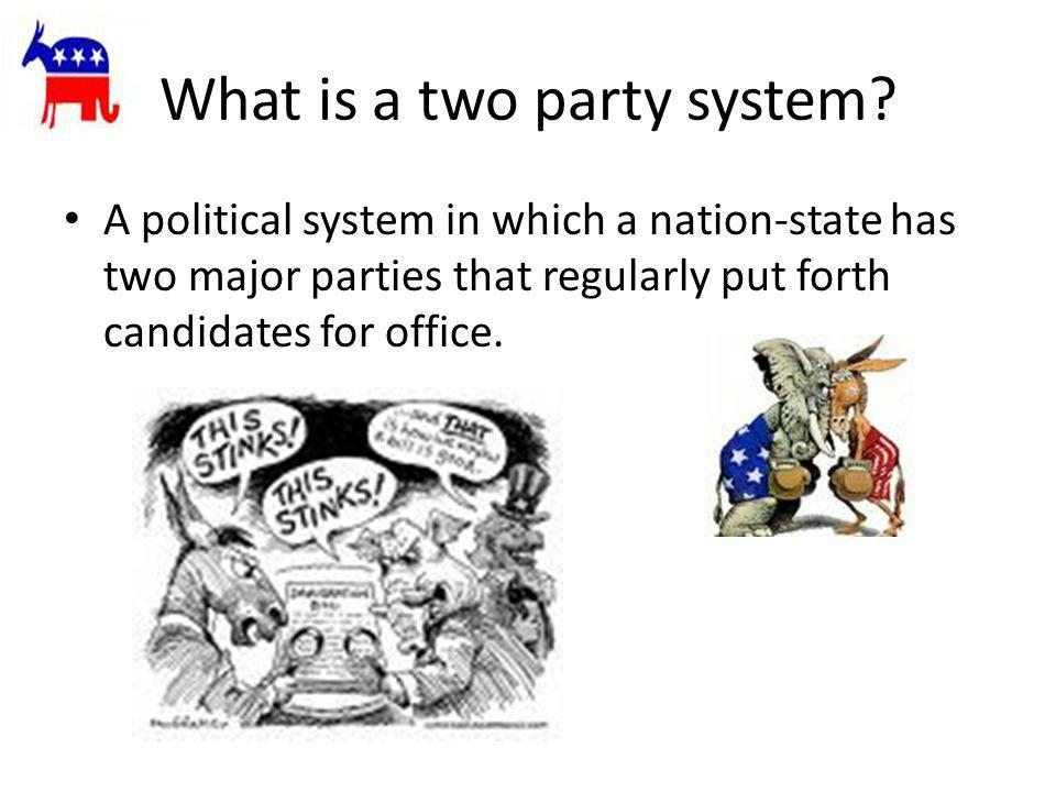 What is a two party system? A political system in which a nation-state has two major parties that regularly put forth candidates for office.