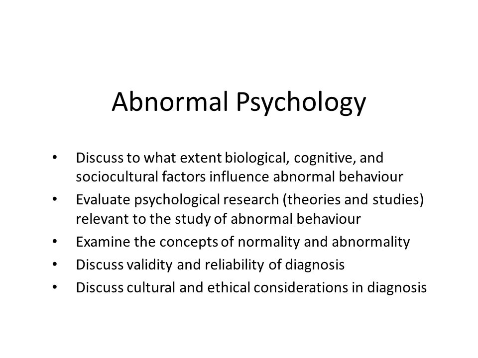 Abnormal Psychology Discuss to what extent biological, cognitive, and sociocultural factors influence abnormal behaviour Evaluate psychological resear