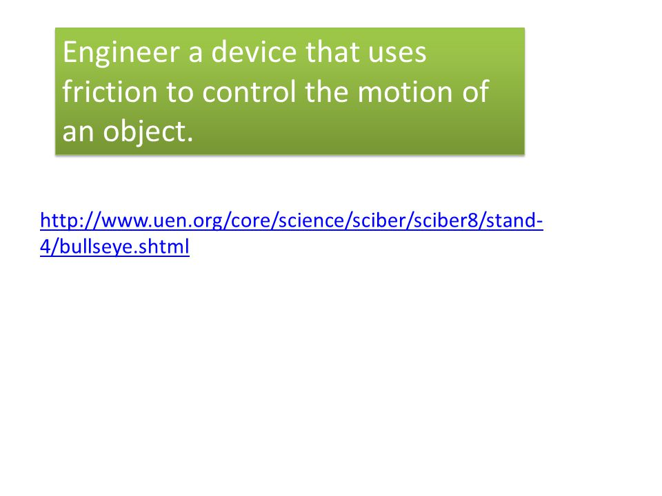 Engineer a device that uses friction to control the motion of an object.