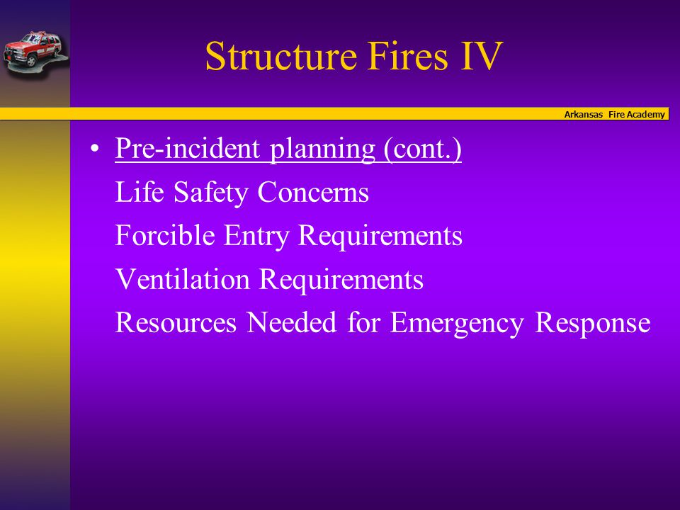 Arkansas Fire Academy Structure Fires IV Student Activity In your group develop a pre-incident plan for your assigned structure.