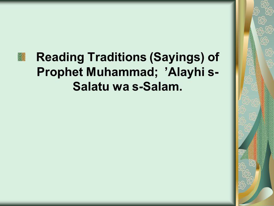 Reading Traditions (Sayings) of Prophet Muhammad; 'Alayhi s- Salatu wa s-Salam.