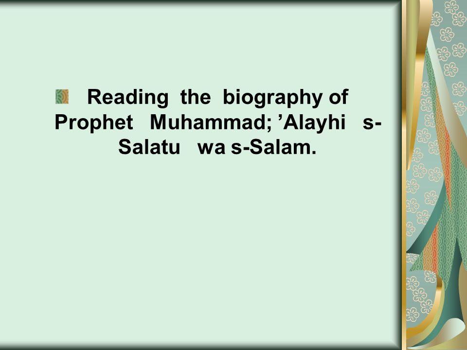 Reading the biography of Prophet Muhammad; 'Alayhi s- Salatu wa s-Salam.