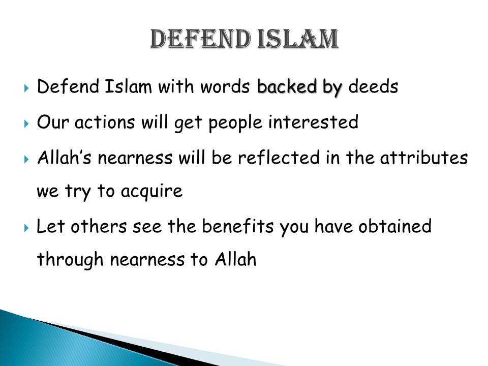 backed by  Defend Islam with words backed by deeds  Our actions will get people interested  Allah's nearness will be reflected in the attributes we try to acquire  Let others see the benefits you have obtained through nearness to Allah