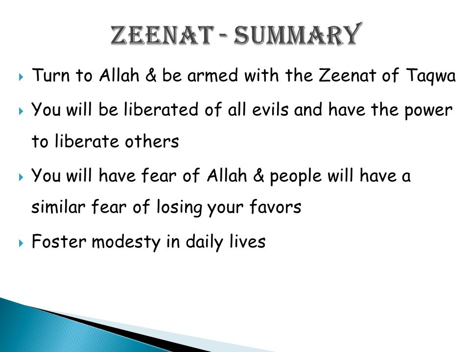  Turn to Allah & be armed with the Zeenat of Taqwa  You will be liberated of all evils and have the power to liberate others  You will have fear of Allah & people will have a similar fear of losing your favors  Foster modesty in daily lives