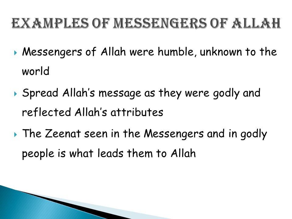  Messengers of Allah were humble, unknown to the world  Spread Allah's message as they were godly and reflected Allah's attributes  The Zeenat seen in the Messengers and in godly people is what leads them to Allah