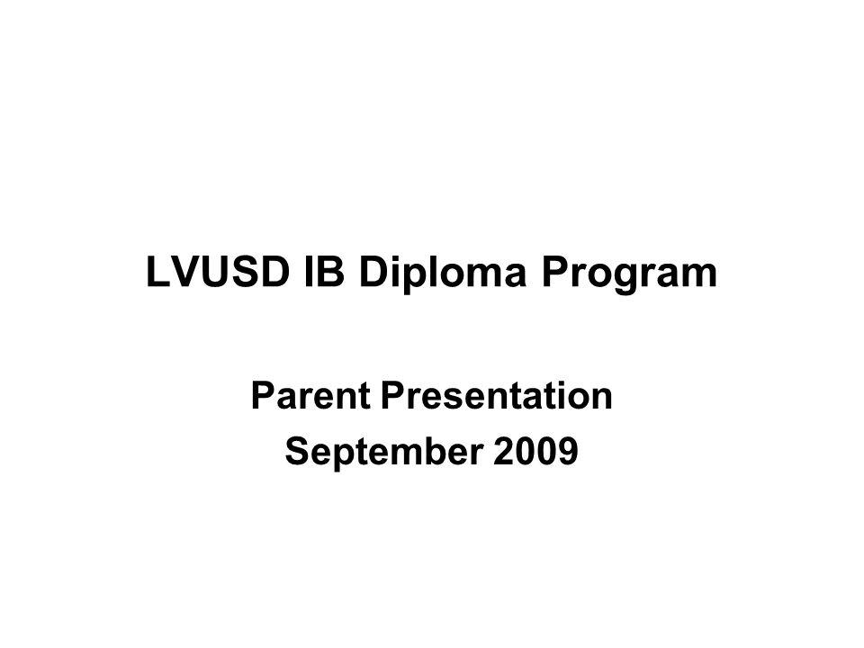 LVUSD IB Diploma Program Parent Presentation September 2009