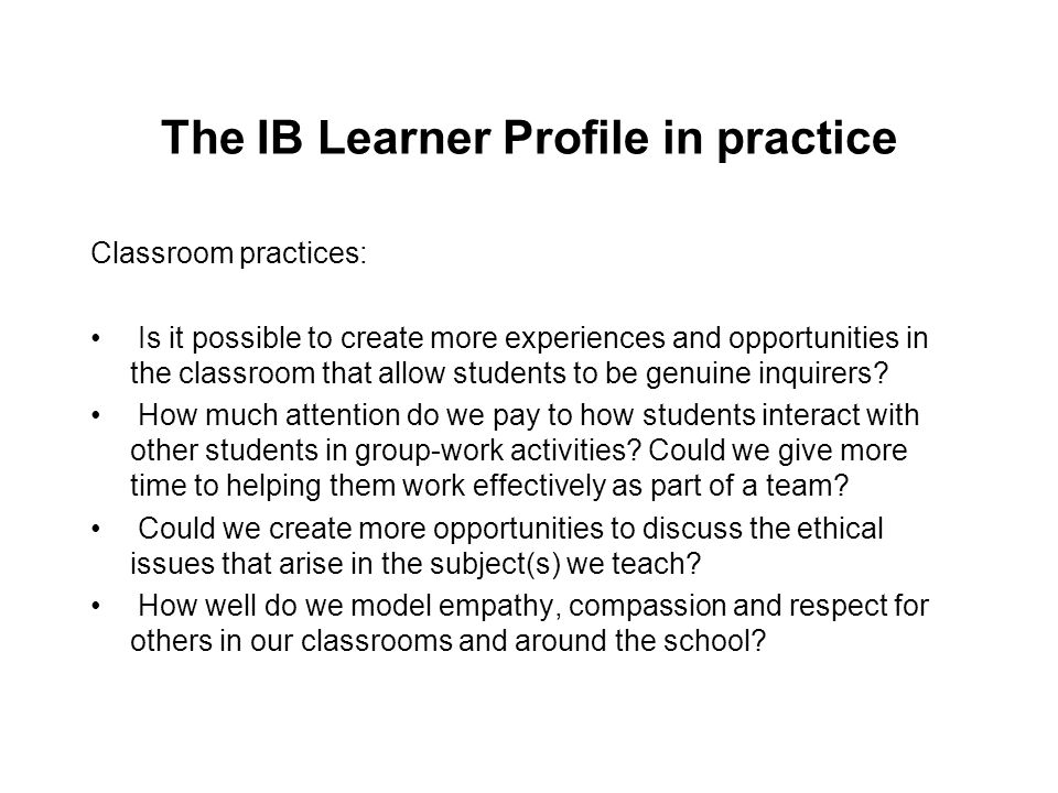Classroom practices: Is it possible to create more experiences and opportunities in the classroom that allow students to be genuine inquirers? How muc