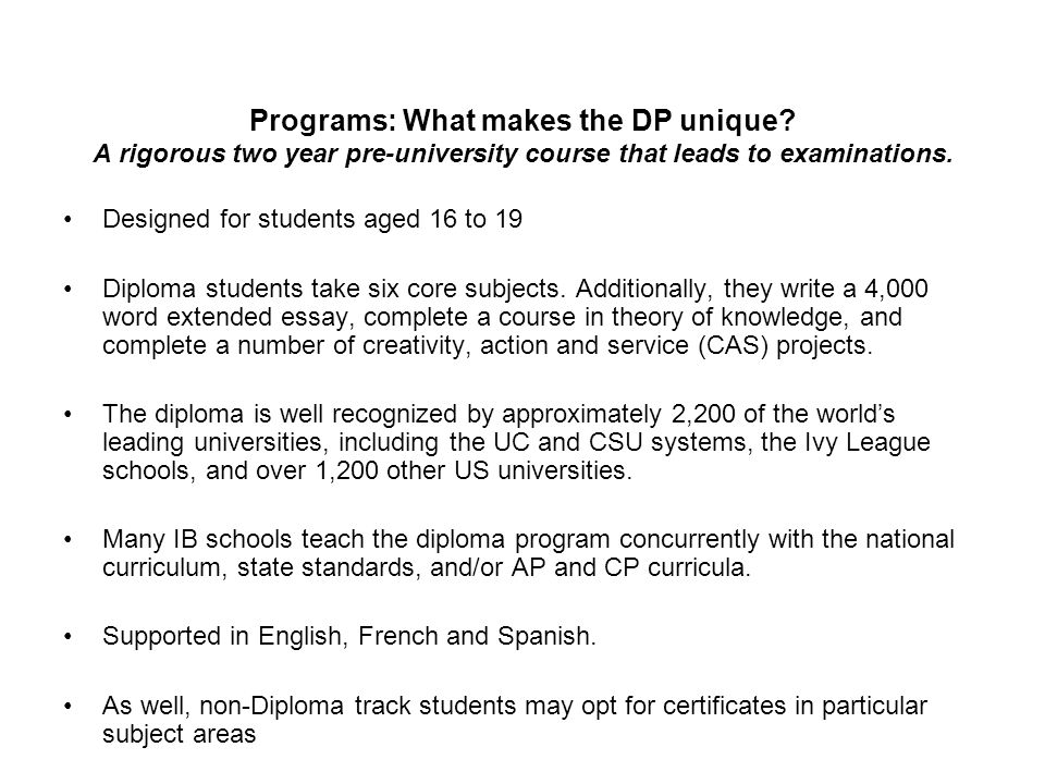 Programs: What makes the DP unique? A rigorous two year pre-university course that leads to examinations. Designed for students aged 16 to 19 Diploma
