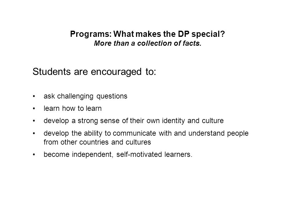 Students are encouraged to: ask challenging questions learn how to learn develop a strong sense of their own identity and culture develop the ability
