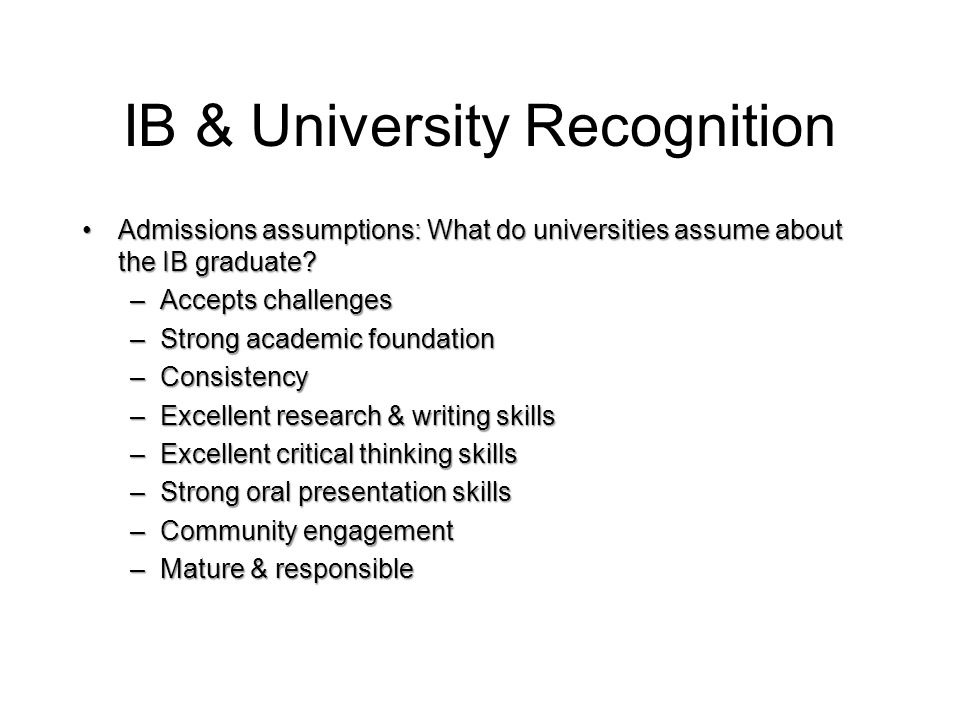IB & University Recognition Admissions assumptions: What do universities assume about the IB graduate?Admissions assumptions: What do universities ass