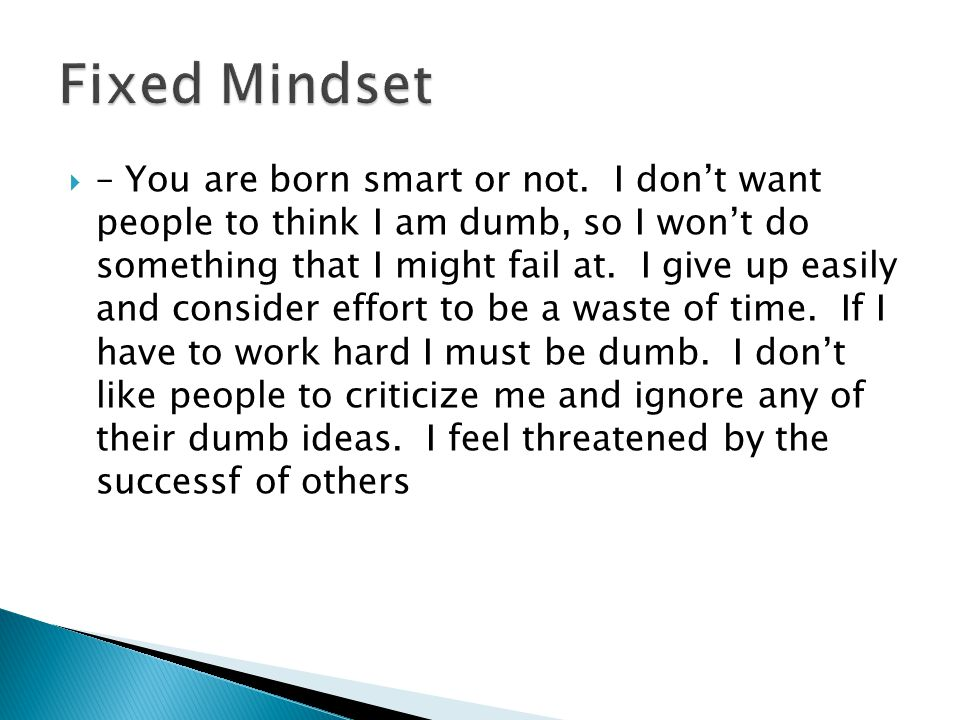 – You are born smart or not. I don't want people to think I am dumb, so I won't do something that I might fail at. I give up easily and consider eff