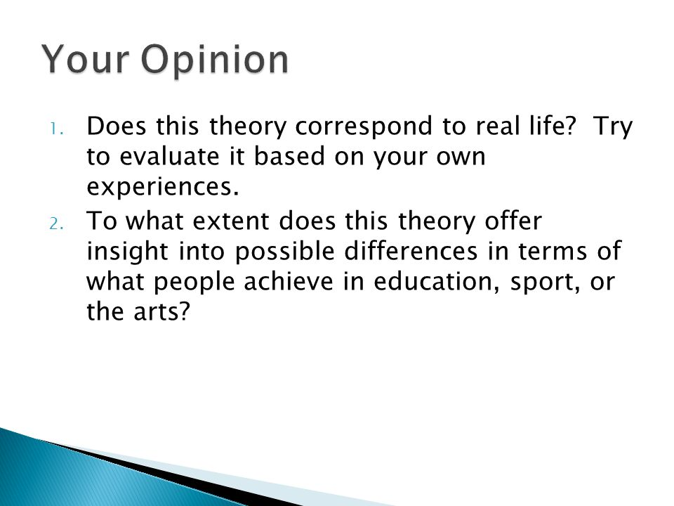 1.Does this theory correspond to real life. Try to evaluate it based on your own experiences.