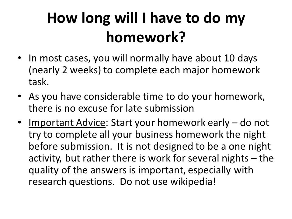 How long will I have to do my homework.