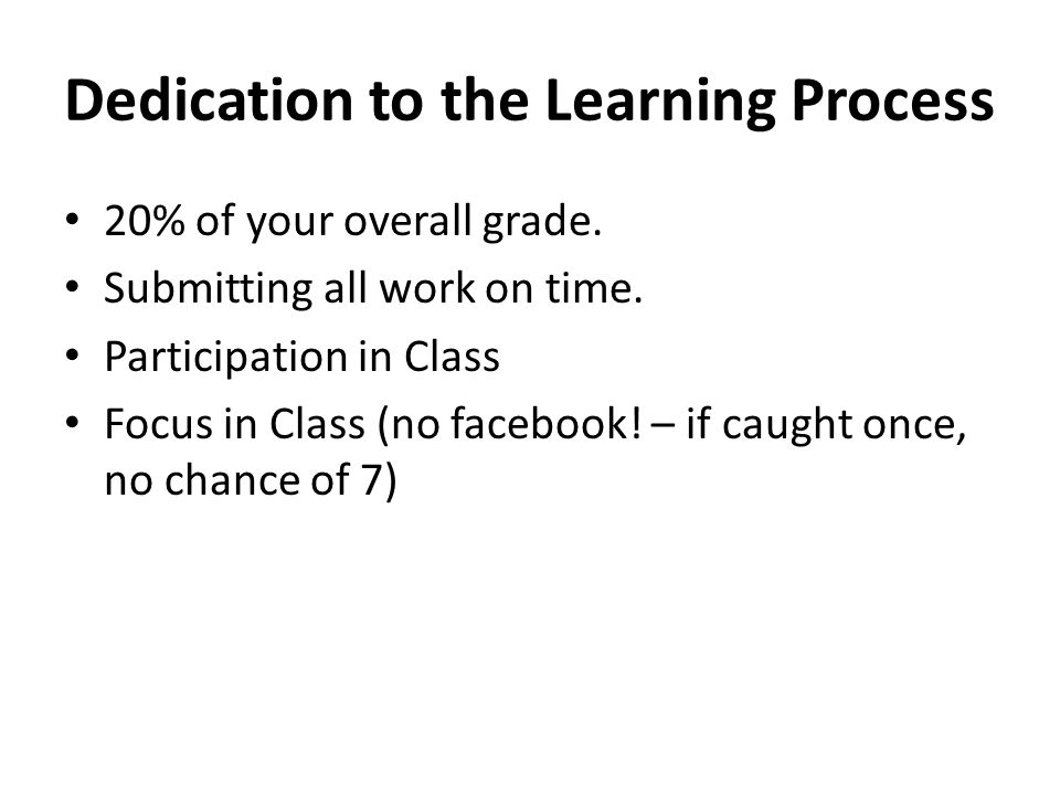 Dedication to the Learning Process 20% of your overall grade.