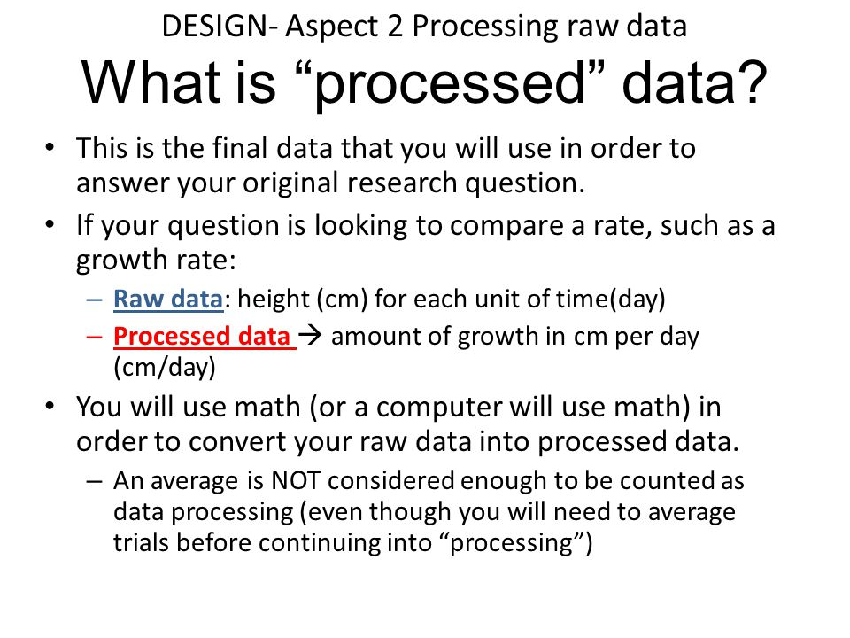 DESIGN- Aspect 2 Processing raw data What is processed data.