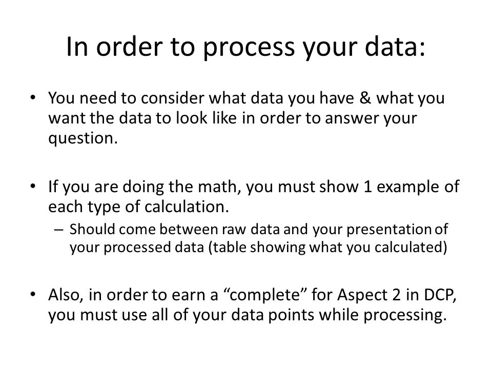 In order to process your data: You need to consider what data you have & what you want the data to look like in order to answer your question.