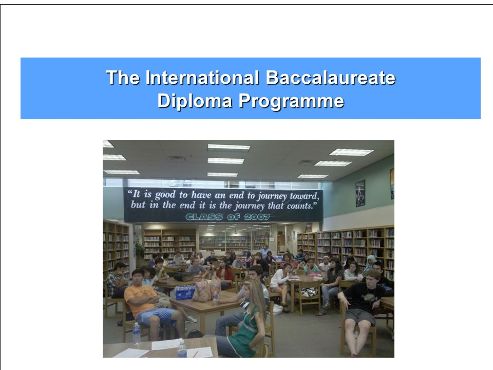 Benefits of the IB Diploma Programme Students earn weighted grades in high school IB courses.