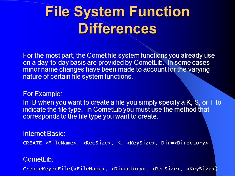 File System Function Differences For the most part, the Comet file system functions you already use on a day-to-day basis are provided by CometLib. In