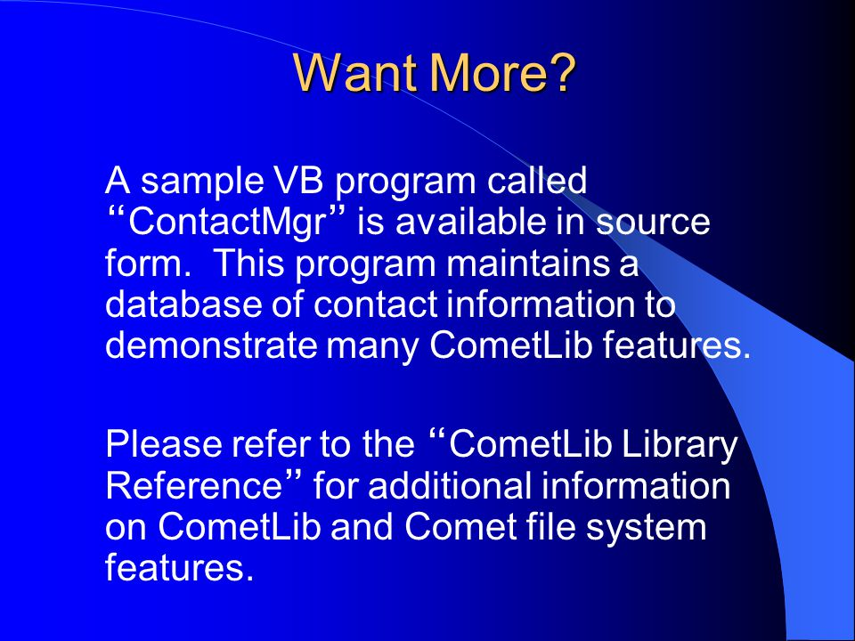 "Want More? A sample VB program called "" ContactMgr "" is available in source form. This program maintains a database of contact information to demonstr"