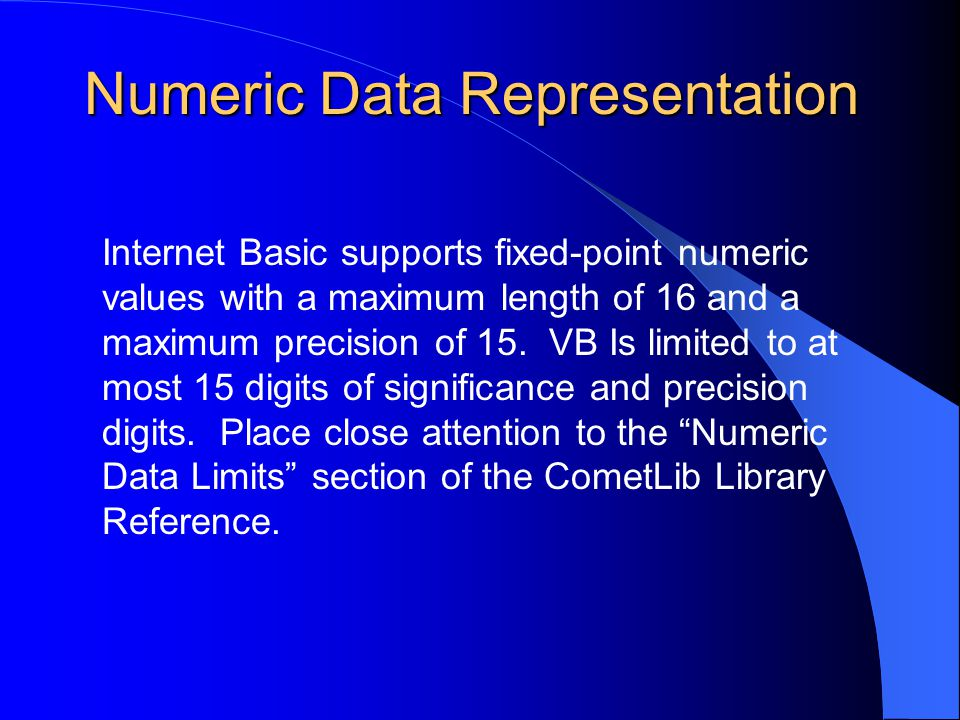 Numeric Data Representation Internet Basic supports fixed-point numeric values with a maximum length of 16 and a maximum precision of 15.