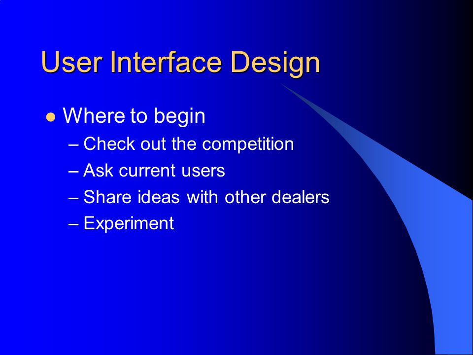 User Interface Design First impression (and maybe the only) –Splash screen – identify your product –Login dialog – security –Menus – always coming or going –Screens that potential clients are most likely to look at –Screens that are most commonly used