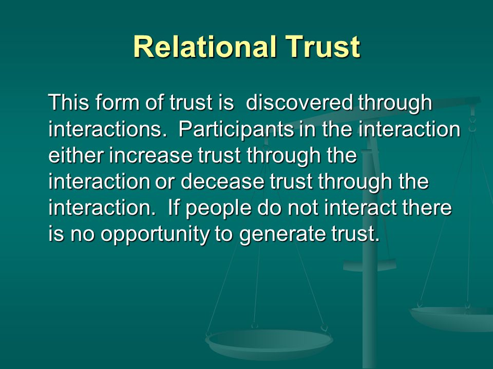 Relational Trust This form of trust is discovered through interactions.