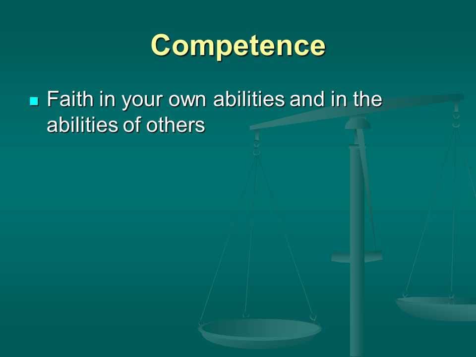 Competence Faith in your own abilities and in the abilities of others Faith in your own abilities and in the abilities of others